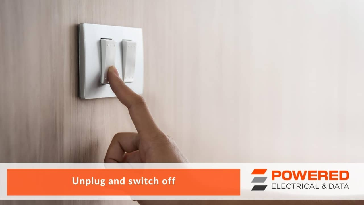 Unplug and switch off